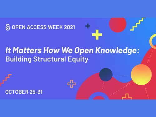 A flier for the annual Open Access Week. The text reads Open Access Week 2021. It Matters How We Open Knowledge: Building Structural Equity. October 25-31.