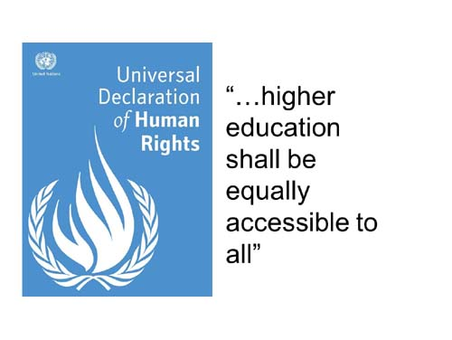 "Universal Declaration of Human Rights: ""...higher education shall be equally accessible to all"""