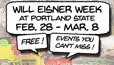 Will Eisner Week at Portland State, February 28 through March 8. Free events you can't miss!