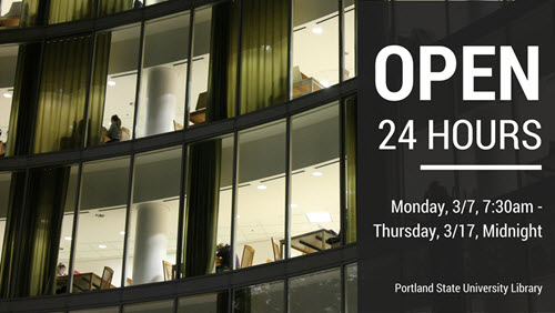 Library Open 24 Hours March 7 March 17 Portland State
